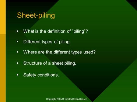 "Sheet-piling Copyright 2005 © Nicolai Green Hansen  What is the definition of ""piling""?  Different types of piling.  Where are the different types used?"