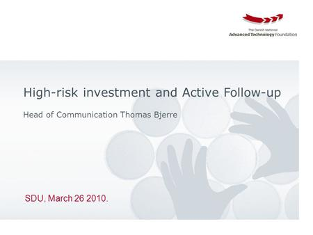 SDU, March 26 2010. High-risk investment and Active Follow-up Head of Communication Thomas Bjerre Højteknologifonden.