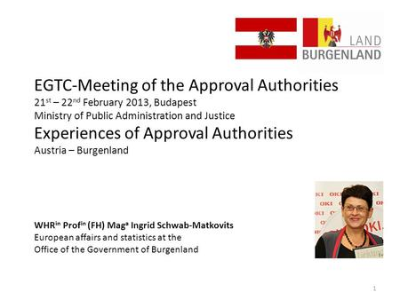EGTC-Meeting of the Approval Authorities 21 st – 22 nd February 2013, Budapest Ministry of Public Administration and Justice Experiences of Approval Authorities.