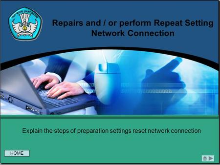 Repairs and / or perform Repeat Setting Network Connection Explain the steps of preparation settings reset network connection HOME.