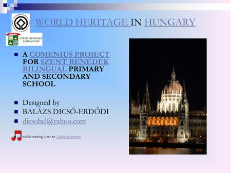WORLD HERITAGE WORLD HERITAGE IN HUNGARYHUNGARY  A COMENIUS PROJECT FOR SZENT BENEDEK BILINGUAL PRIMARY AND SECONDARY SCHOOLCOMENIUS PROJECTSZENT BENEDEK.