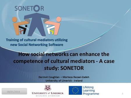 08/01/2014 1 Final Conference How social networks can enhance the competence of cultural mediators - A case study: SONETOR Dermot Coughlan – Morteza Rezaei-Zadeh.