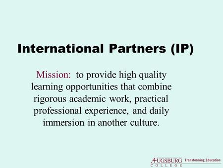 International Partners (IP) Mission: to provide high quality learning opportunities that combine rigorous academic work, practical professional experience,