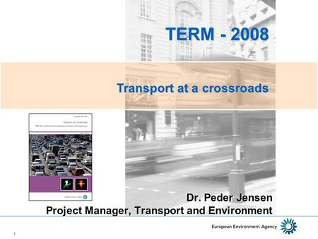 1 Dr. Peder Jensen Project Manager, Transport and Environment TERM - 2008 TERM - 2008 Transport at a crossroads.