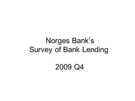 Norges Bank's Survey of Bank Lending 2009 Q4. Source: Norges Bank Repayment loans secured on dwellings 3) TotalFixed-rate loans Home equity lines of credit.