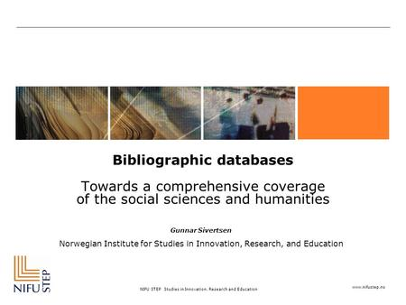 Www.nifustep.no NIFU STEP Studies in Innovation, Research and Education Bibliographic databases Towards a comprehensive coverage of the social sciences.