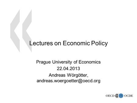 1 Lectures on Economic Policy Prague University of Economics 22.04.2013 Andreas Wörgötter,