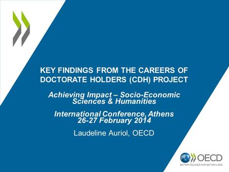 KEY FINDINGS FROM THE CAREERS OF DOCTORATE HOLDERS (CDH) PROJECT Achieving Impact – Socio-Economic Sciences & Humanities International Conference, Athens.