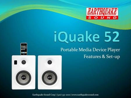 Portable Media Device Player Features & Set-up Earthquake Sound Corp | (510) 732-1000 | www.earthquakesound.com.