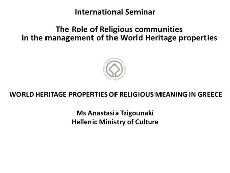 International Seminar The Role of Religious communities in the management of the World Heritage properties WORLD HERITAGE PROPERTIES OF RELIGIOUS MEANING.