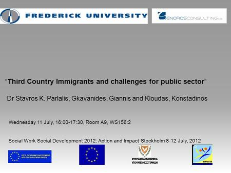 """Third Country Immigrants and challenges for public sector"" Dr Stavros K. Parlalis, Gkavanides, Giannis and Kloudas, Konstadinos Wednesday 11 July, 16:00-17:30,"