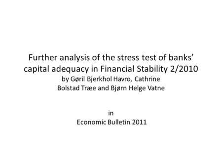 Further analysis of the stress test of banks' capital adequacy in Financial Stability 2/2010 by Gøril Bjerkhol Havro, Cathrine Bolstad Træe and Bjørn Helge.