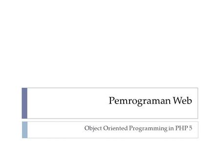Pemrograman Web Object Oriented Programming in PHP 5.