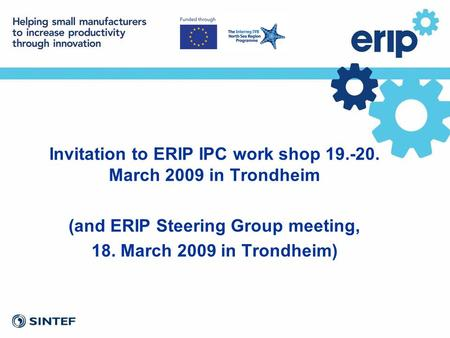 Invitation to ERIP IPC work shop 19.-20. March 2009 in Trondheim (and ERIP Steering Group meeting, 18. March 2009 in Trondheim)