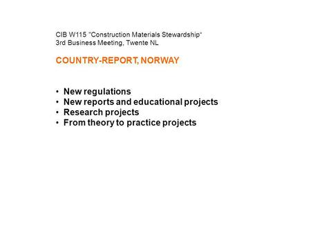 "CIB W115 Construction Materials Stewardship"" 3rd Business Meeting, Twente NL COUNTRY-REPORT, NORWAY • New regulations • New reports and educational projects."
