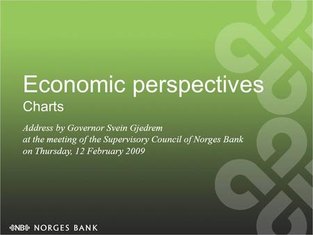 Economic perspectives Charts Address by Governor Svein Gjedrem at the meeting of the Supervisory Council of Norges Bank on Thursday, 12 February 2009.
