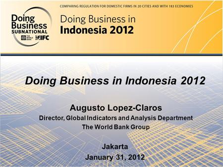 Doing Business in the United Arab Emirates 2012 Mierta Capaul & Aikaterini Leris Doing Business in Indonesia 2012 Augusto Lopez-Claros Director, Global.