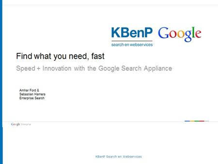 KBenP Search en Webservices. Even voorstellen Search we gebruiken het elke dag Google Enterprise Vragen Agenda.