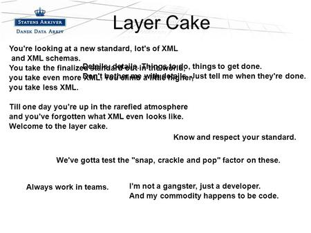 –Fjerde niveau Layer Cake I'm not a gangster, just a developer. And my commodity happens to be code. Always work in teams. You're looking at a new standard,