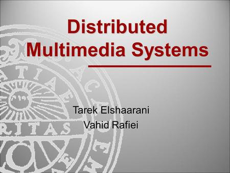 Distributed Multimedia Systems Tarek Elshaarani Vahid Rafiei.