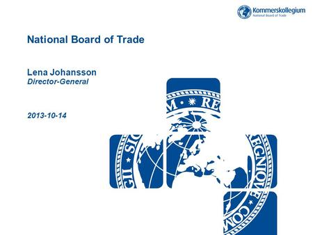 National Board of Trade Lena Johansson Director-General 2013-10-14.