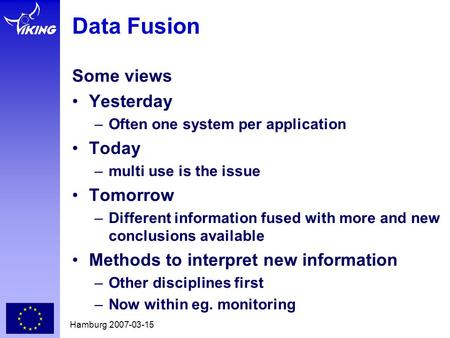 Hamburg 2007-03-15 Data Fusion Some views •Yesterday –Often one system per application •Today –multi use is the issue •Tomorrow –Different information.