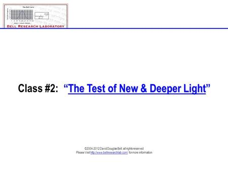 """The Test of New & Deeper Light"" Class #2: ""The Test of New & Deeper Light"" ©2004-2012 David Douglas Bell, all rights reserved Please Visit"