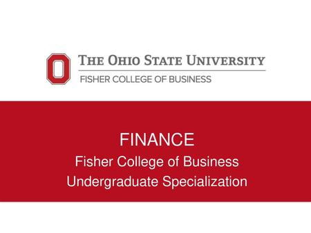 FINANCE Fisher College of Business Undergraduate Specialization.