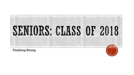 Seniors: Class of 2018 Finishing Strong.