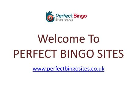Welcome To PERFECT BINGO SITES