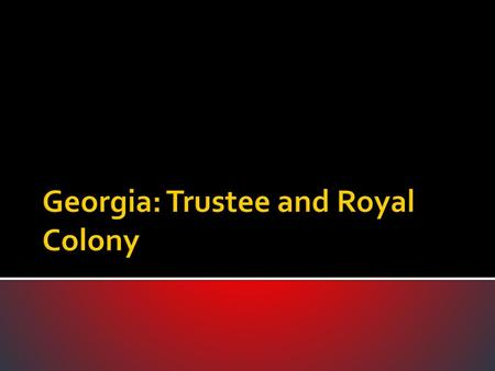 Georgia: Trustee and Royal Colony