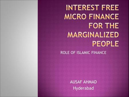 INTEREST FREE MICRO FINANCE FOR THE MARGINALIZED PEOPLE
