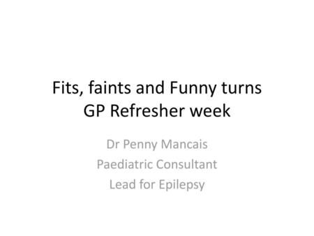 Fits, faints and Funny turns GP Refresher week
