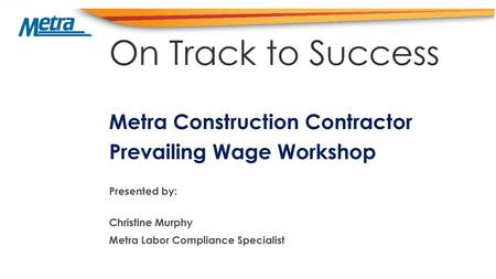 Metra Construction Contractor Prevailing Wage Workshop