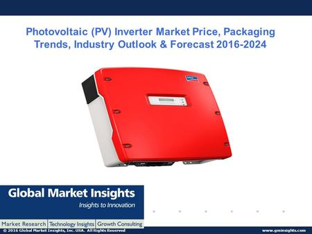 © 2016 Global Market Insights, Inc. USA. All Rights Reserved  Photovoltaic (PV) Inverter Market Price, Packaging Trends, Industry Outlook.