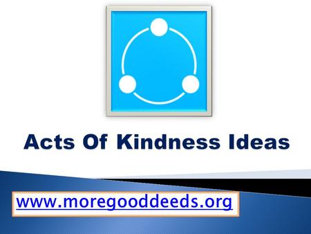 An Act of Kindness - www.moregooddeeds.org