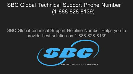 SBC Global Technical Support Phone Number ( ) SBC Global technical Support Helpline Number Helps you to provide best solution on