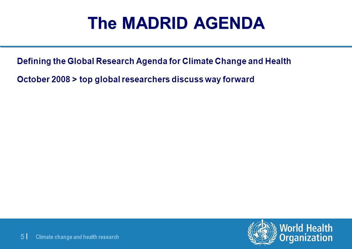 Climate change and health research 6 |6 | I: Understanding the risks Improved evaluation of current climate-related health risks, rather than an exclusive focus on very long timeframes.