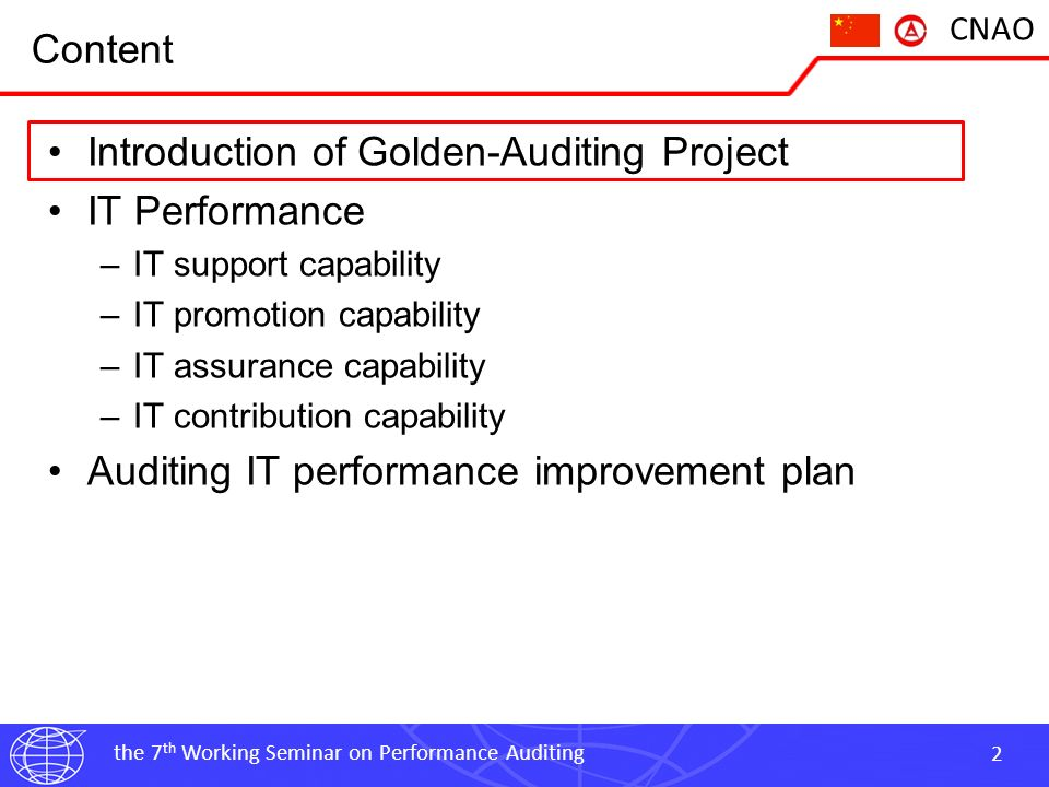 the 7 th Working Seminar on Performance Auditing 3 CNAO Introduction National Auditing Informatization Construction Project (Golden- Auditing Project) Launched in 2002 1 st Stage & 2 nd Stage July, 2012 3 rd Stage Some figures 80K auditors 3148 audit institutions US 317 million investment