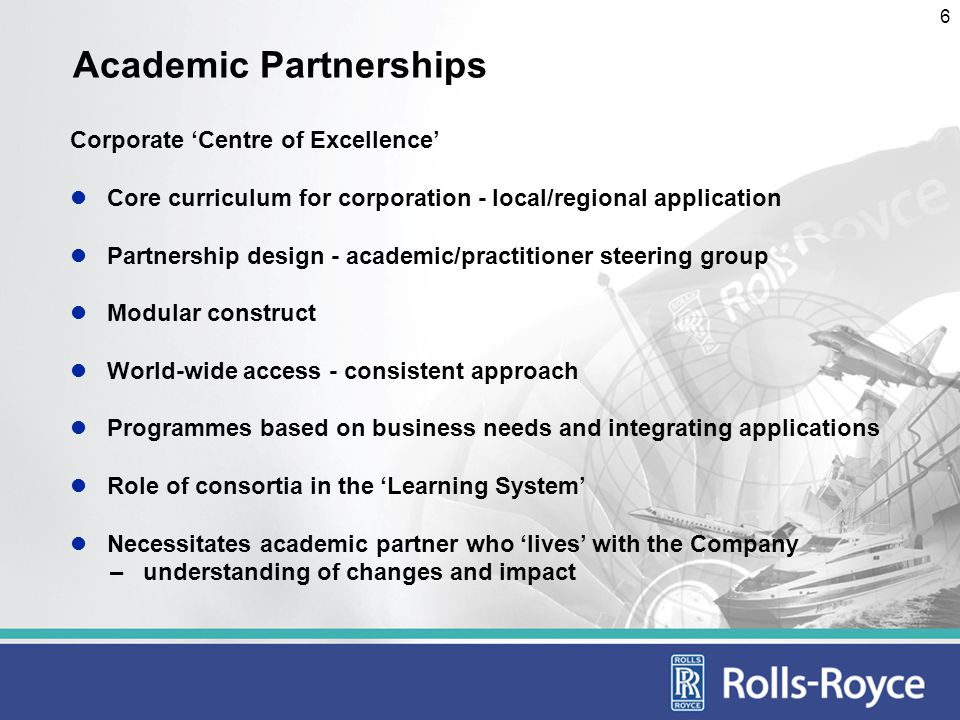 7 Relationship with Academic Partners Outcomes: Corporate programme credibility through local academic involvement (badging) Access to US/European/Asian networks Cost effective partnership: relationship not series of separate initiatives Continuity and consistency of learning and development support Strategic sourcing of programme support Jointly-owned programmes: joint programme direction