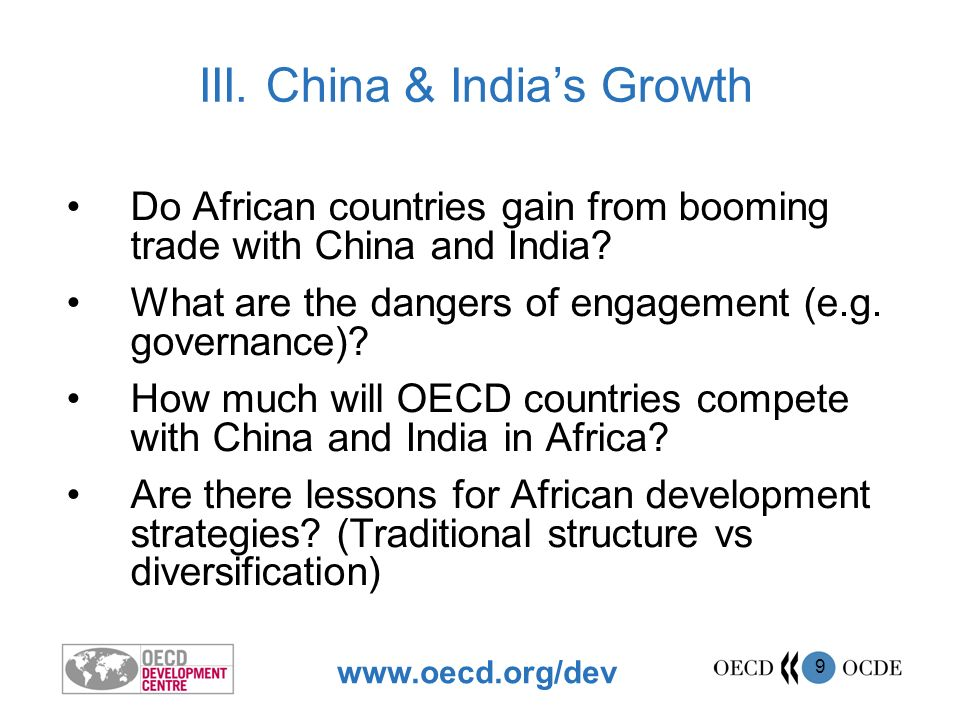 www.oecd.org/dev 10 Opportunities –Improved African terms of trade (raw materials) –Higher growth –Booming stock markets Risks –Intensified rent-seeking –Higher exposure to volatile prices –Less upgrading of skills Preliminary Indications