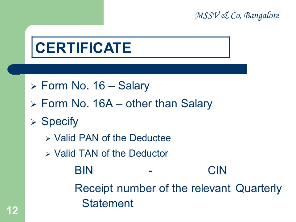MSSV & Co, Bangalore 13 Time Specified Form No.PeriodicityDue Date 16Annual By 31 st day of May 16AQuarterlyWithin 15 days from the due date for furnishing the statement – Form 26Q