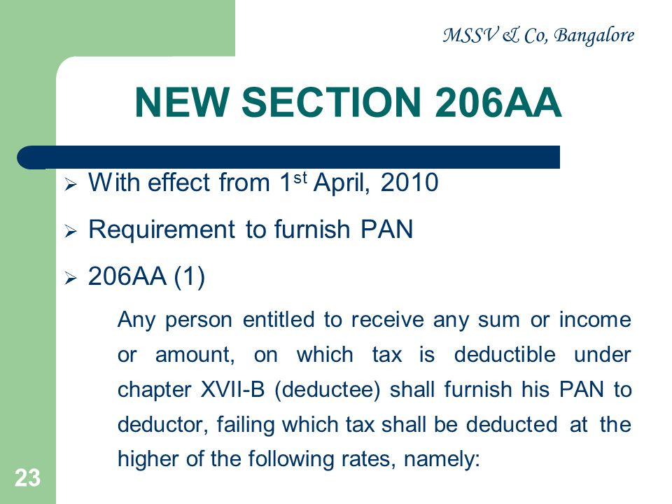 MSSV & Co, Bangalore 24 (i) At the rate specified in the relevant provisions of this Act or (ii) At the rate or rates in force or (iii) At the rate of 20% Section 206AA (2) No declaration u /s 197A(1), 197A(1A) & 197A(1C) shall be valid unless the person furnishes his PAN in such declaration (Form 15G & 15H)