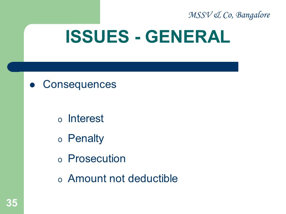 MSSV & Co, Bangalore 36 ISSUES - GENERAL Disallowance u /s 40 (a) (ia) & Form No 3CD o In the case of non deduction short deduction non remittance short remittance delay in remittance