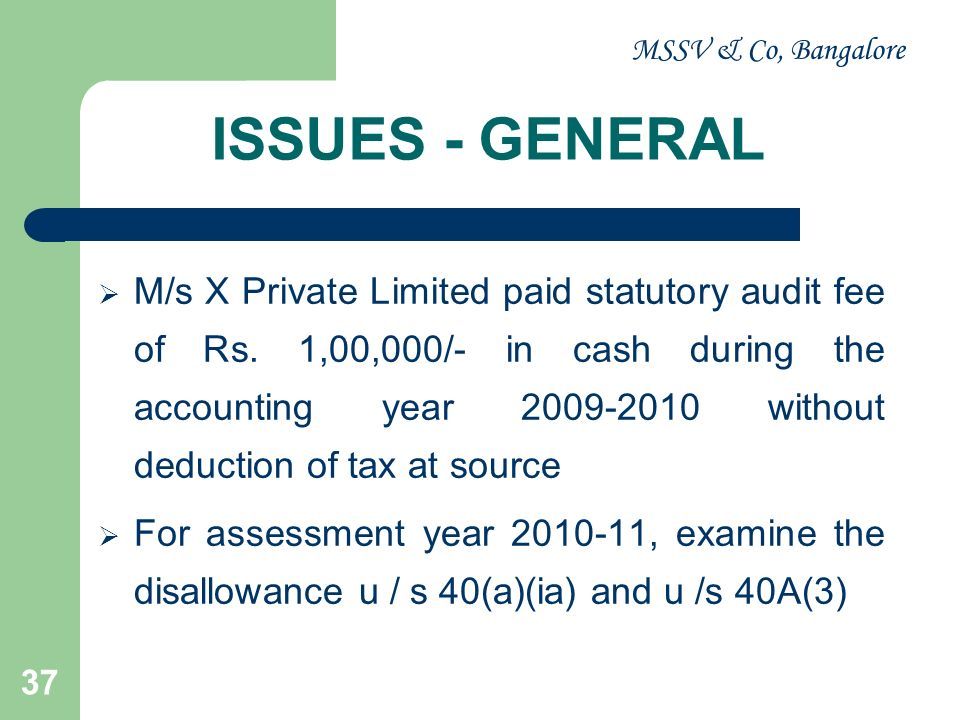MSSV & Co, Bangalore 38 ISSUES - SPECIFIC Following payments made by Partnership Firm to its Partners: – Salary Rs.