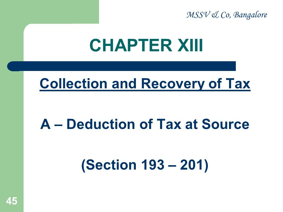 MSSV & Co, Bangalore 46 Section 195 Liability to Deduct tax at source Section 195(1): – Specified Payment – At the time of Payment – At the appropriate rate