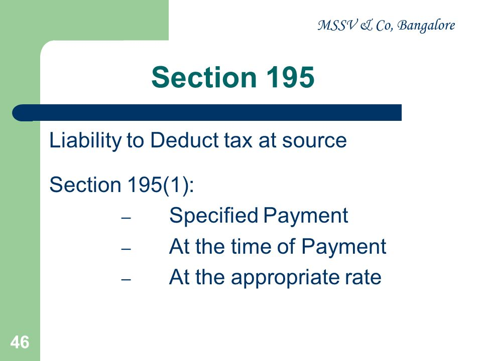 MSSV & Co, Bangalore 47 Section 195(2) & (3): Specified payment (Column 2) Third Schedule, if the deductee is a resident Fourth Schedule, if the deductee is a non-resident