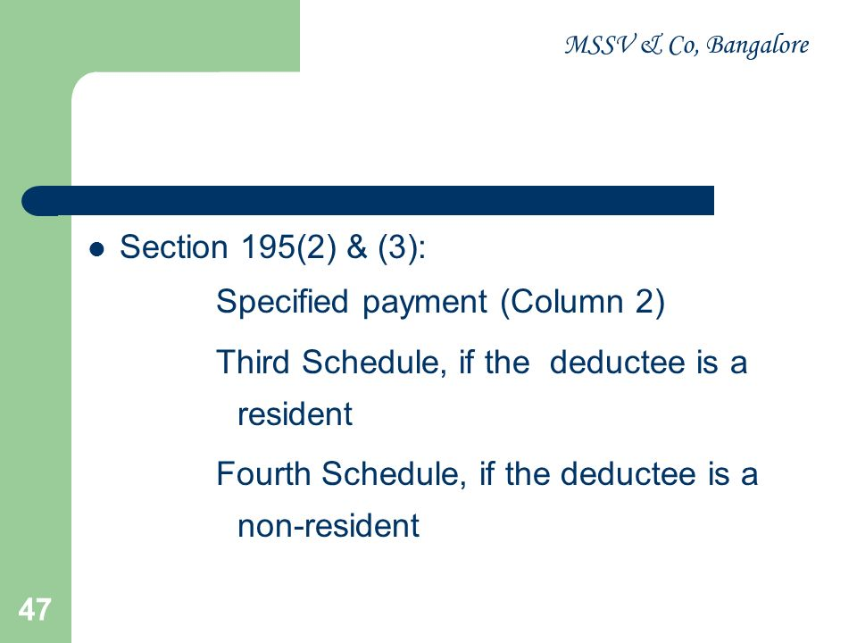 MSSV & Co, Bangalore 48 Section 195(5): Deductee has failed to furnish his PAN Higher of the following (a) 20% or (b) The rate specified in Sub-section (2),(3) or (4) of Section 195