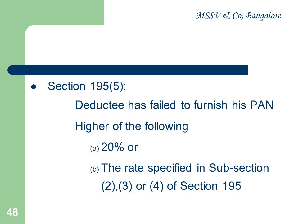 MSSV & Co, Bangalore 49 SECTION 200 No deduction of tax in certain cases 19 cases Individual or a HUF is not liable to audit of accounts u / s 88 for the financial year immediately preceding the financial year in which the payment is made
