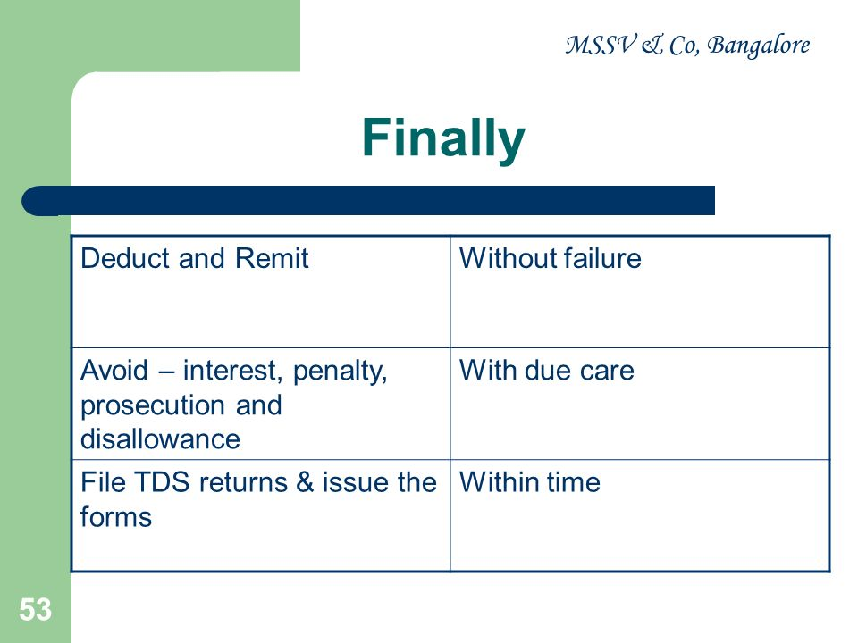 MSSV & Co, Bangalore 54 Then… TDS IS NOT TEDIOUS TO DEDUCTOR TO DEDUCTEE TO DEPARTMENT
